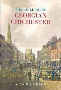 Image of THE BUILDING OF GEORGIAN CHICHESTER ...