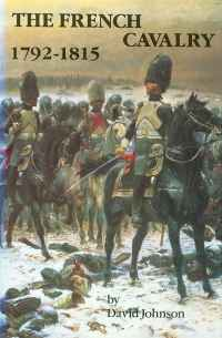 Image of THE FRENCH CAVALRY 1792-1815