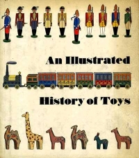 Image of AN ILLUSTRATED HISTORY OF TOYS